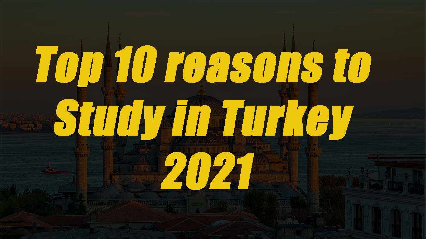 Top 10 reasons to Study in Turkey 2021