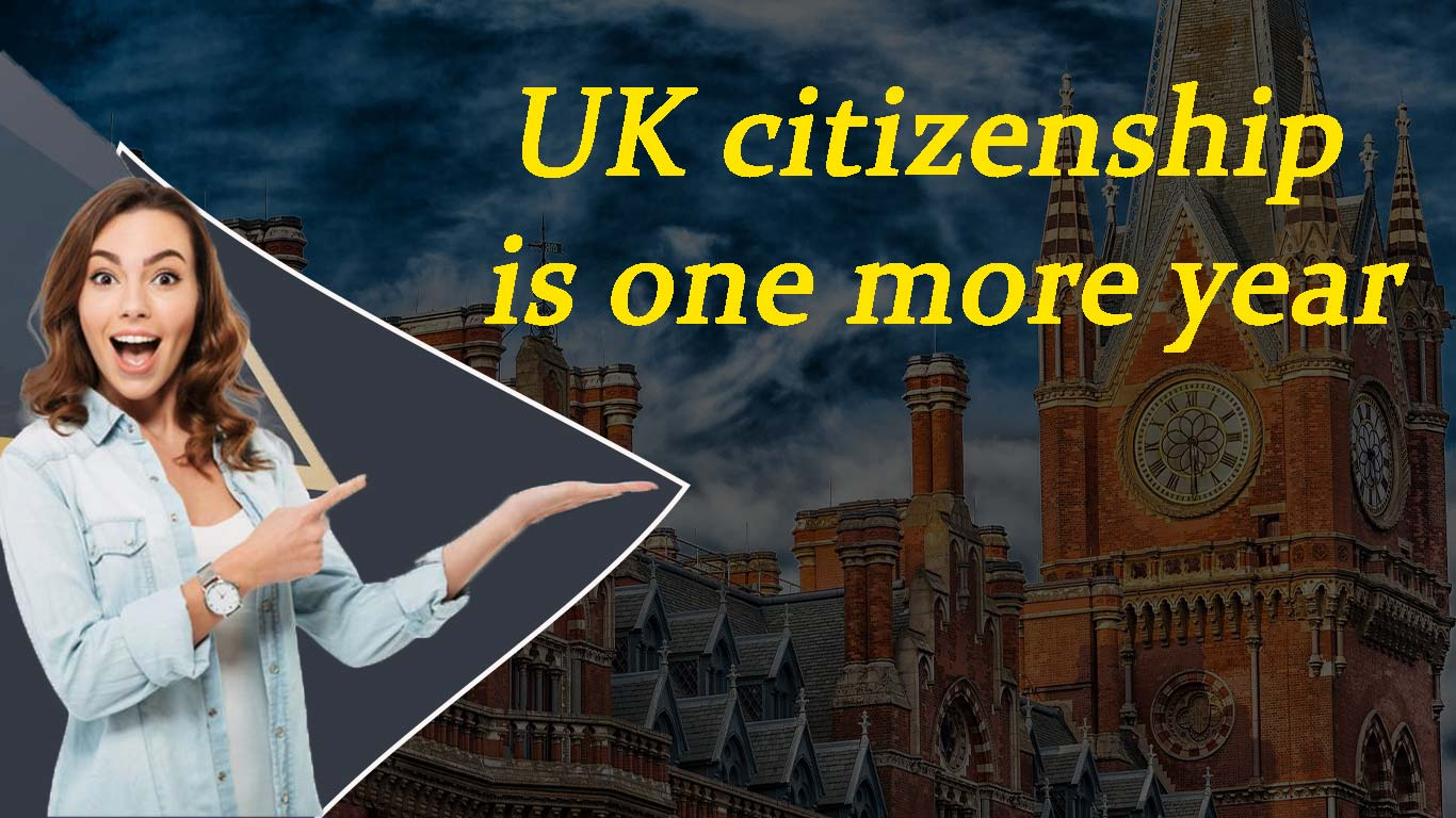 UK citizenship is one more year