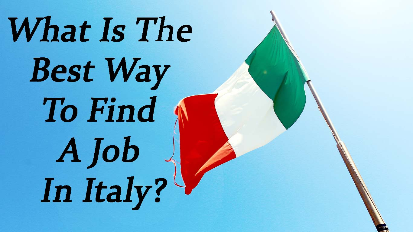 What Is The Best Way To Find A Job In Italy?