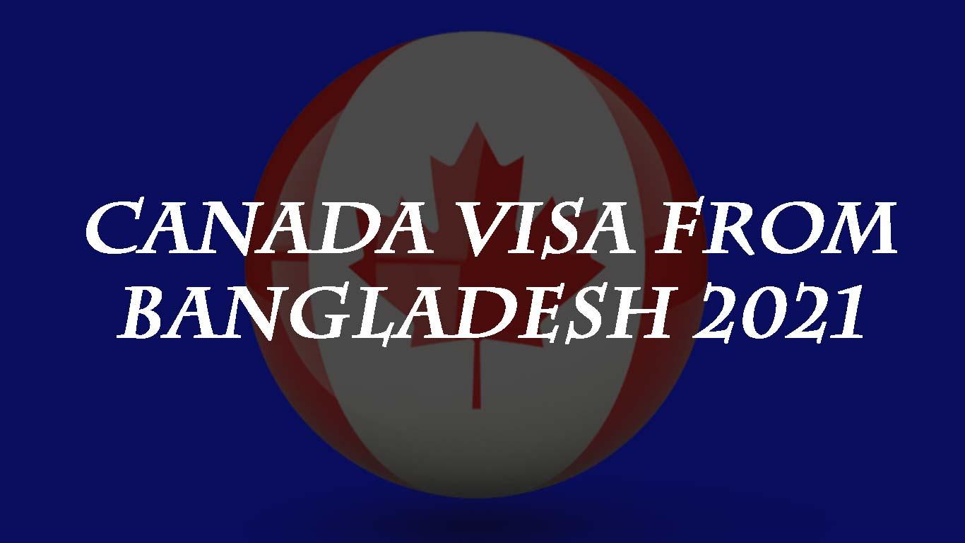 Canada visa from Bangladesh 2021