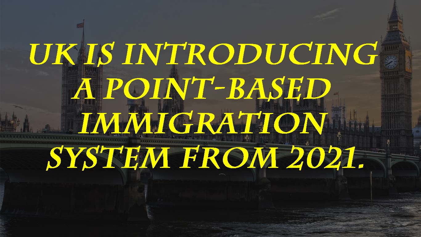 UK is introducing a point-based immigration system from 2021.